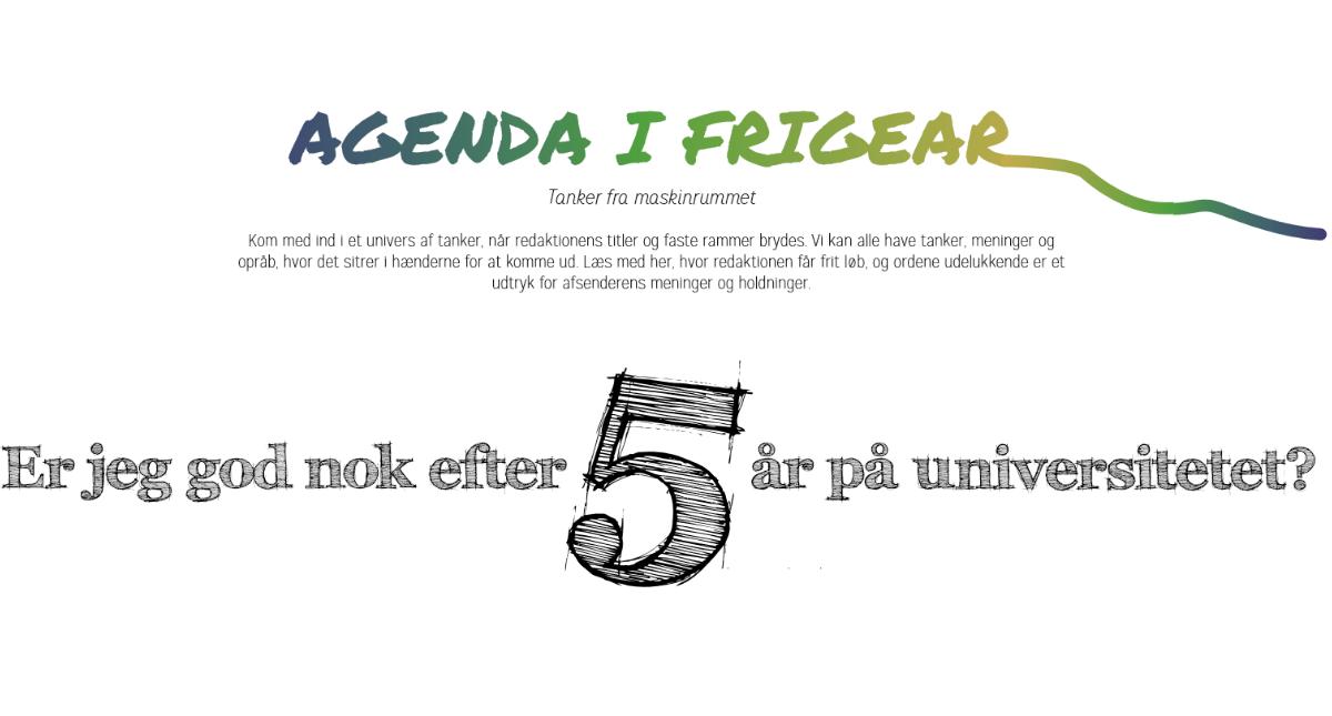Agenda i Frigear – Er jeg god nok efter 5 år på universitetet?