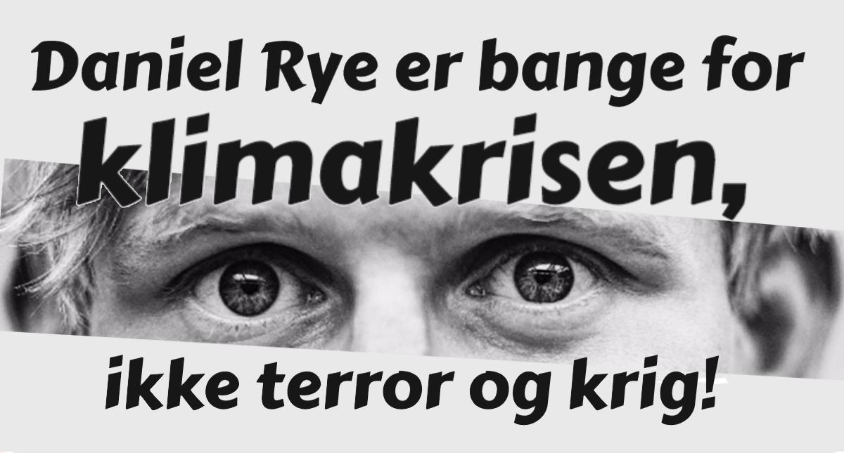 Daniel Rye er bange for klimakrisen, ikke terror og krig!