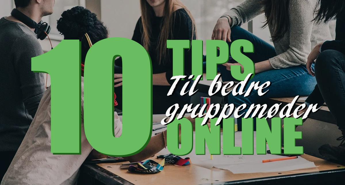 10 Tips til gode gruppemøder ONLINE