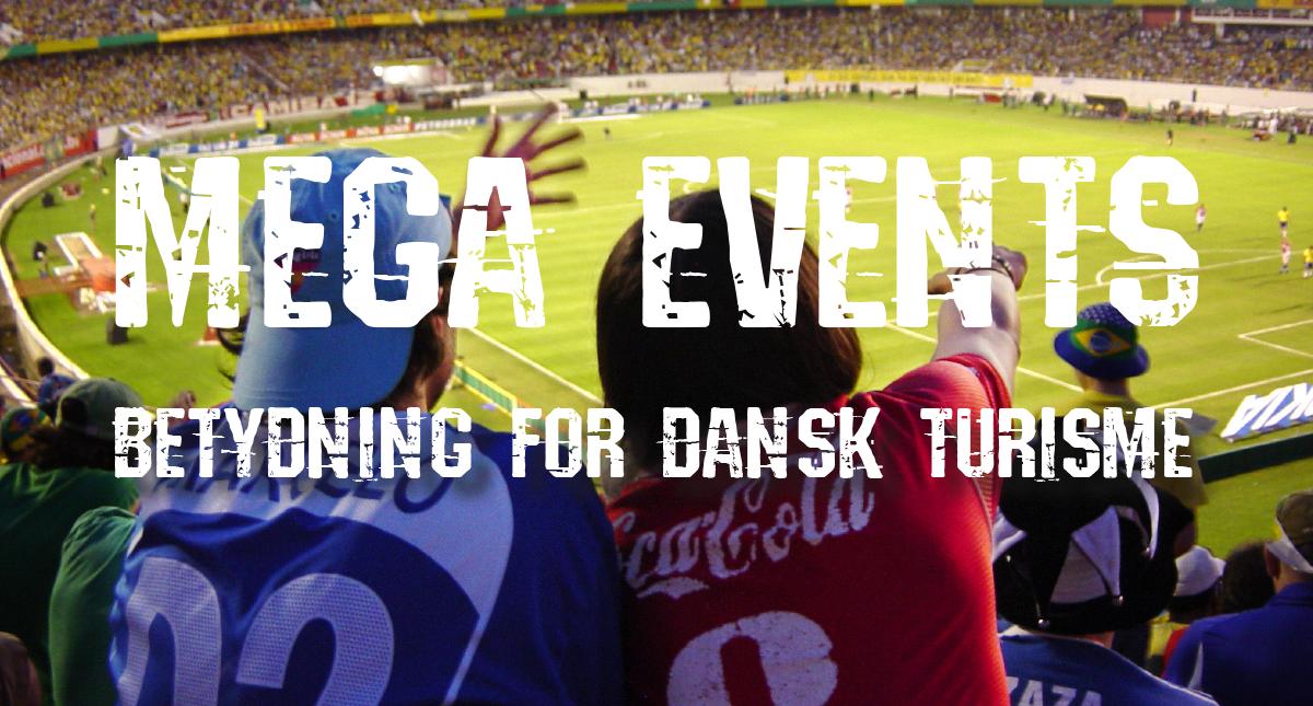 MEGA EVENTS BETYDNING FOR DANSK TURISME
