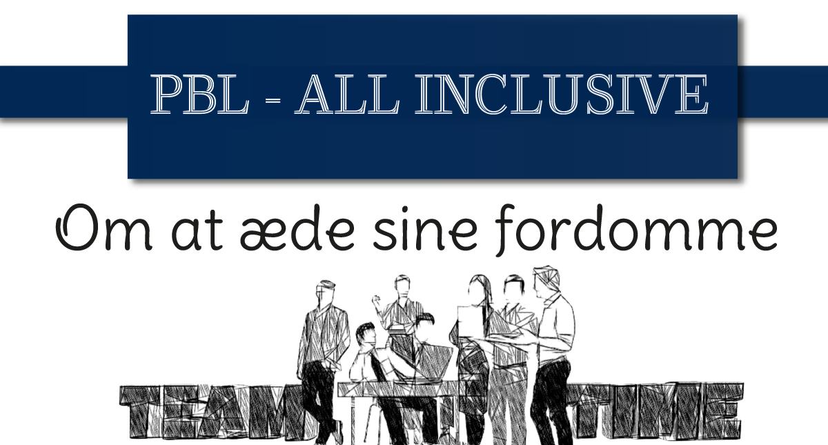 PBL – All inclusive // Om at æde sine fordomme