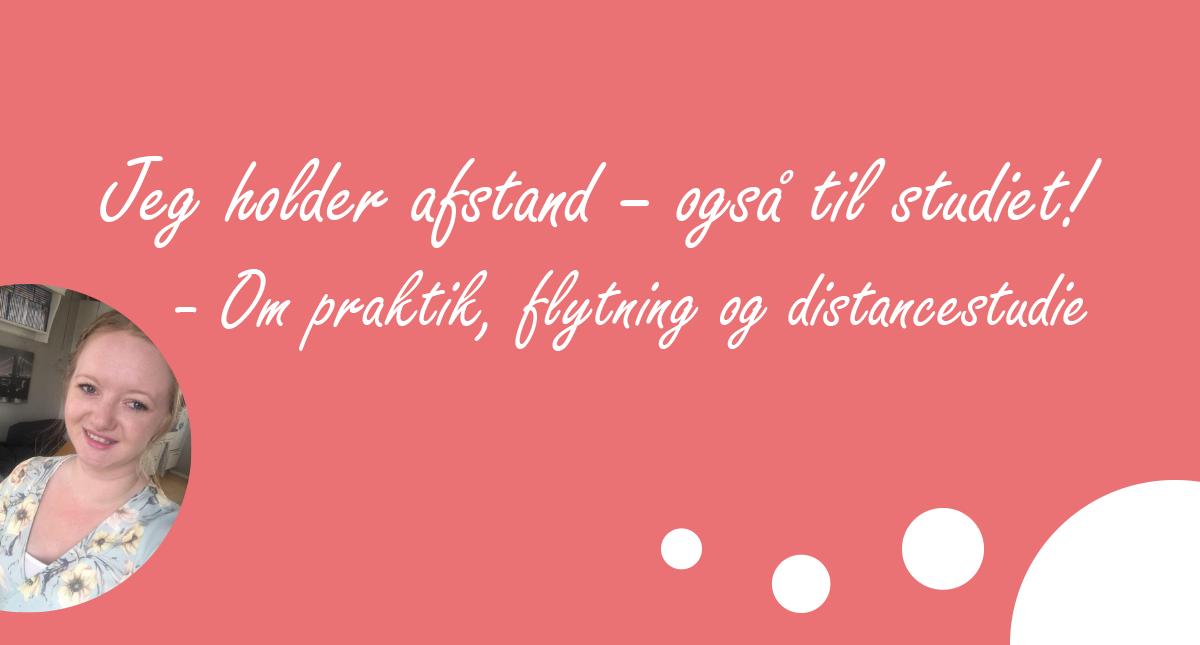 KLUMME: Jeg holder afstand – også til studiet! // Om praktik, flytning og distancestudie