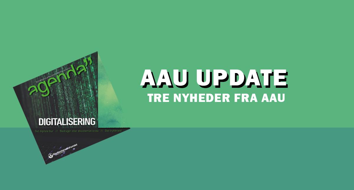 AAU UDATE // TRE HURTIGE FRA AAU