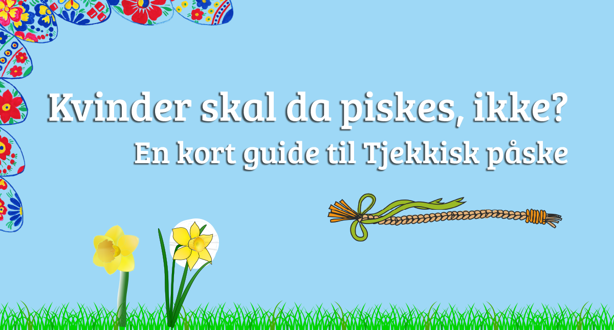 Women should be whipped, right? // En kort guide til tjekkisk påske