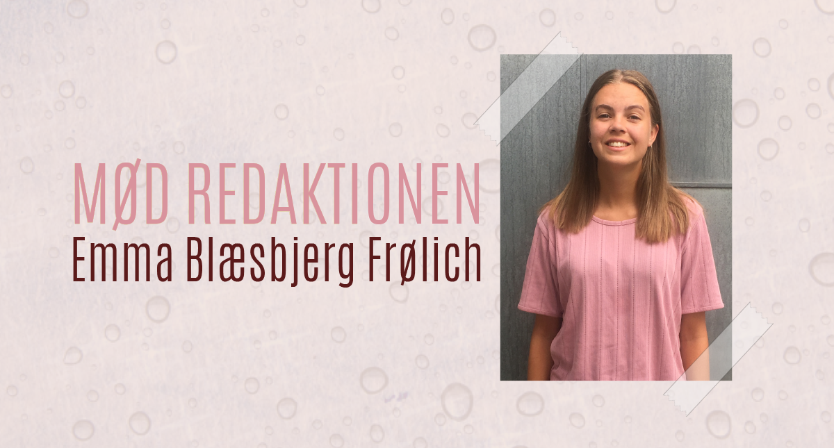 Mød Redaktionen // Emma B. Frølich